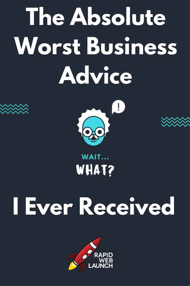 Sometimes people think they're helping, when they're really just validating their own fears. This business advice is the WORST.
