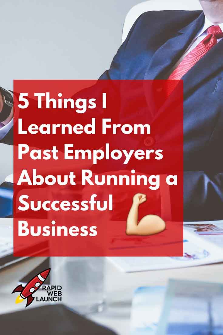 Getting a good mentor in a boss is awesome. Here's 5 lessons I learned from past employers about running a successful small business.