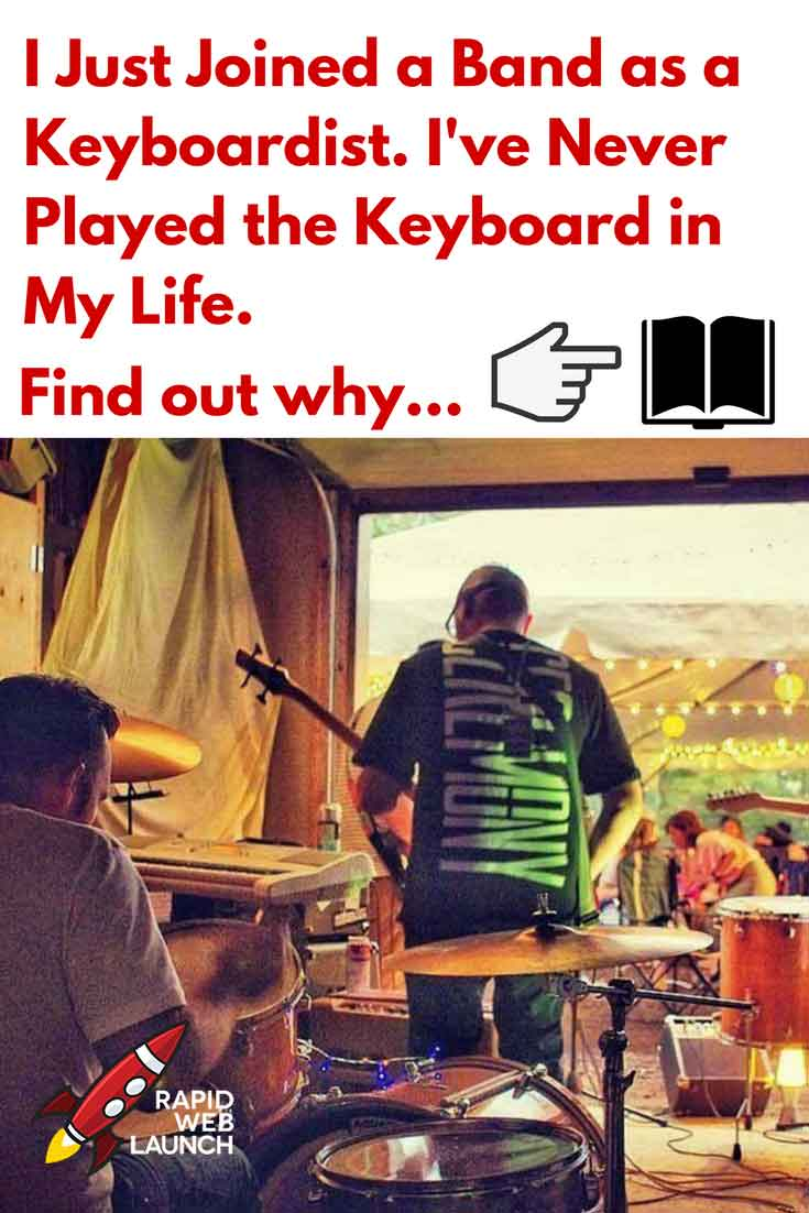 Here's why I joined a band as a keyboardist when I had never played the keyboard in my life.